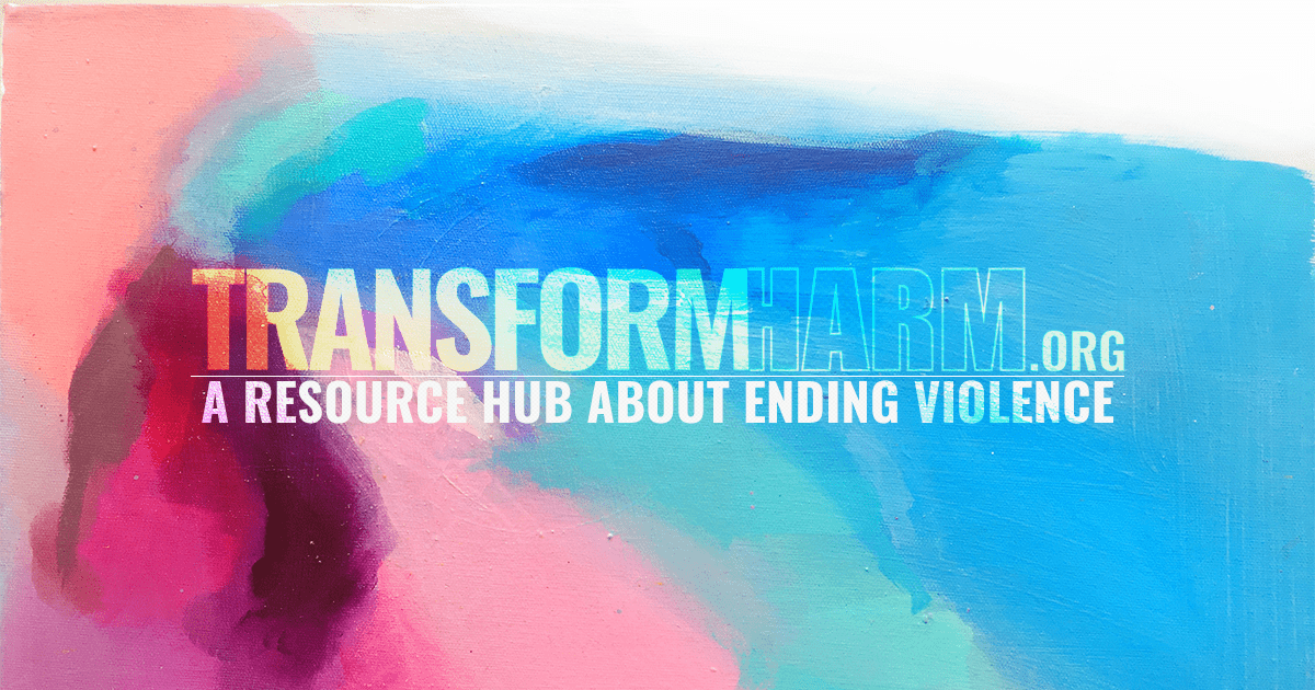 TransformHarm.org | Welcome | A Resource Hub about Ending Violence